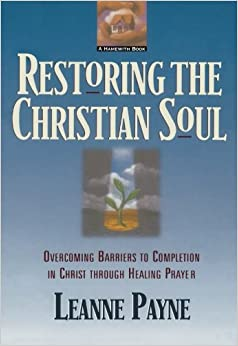 Book Restoring the Christian Soul: Overcoming Barriers to Completion in Christ through Healing Prayer