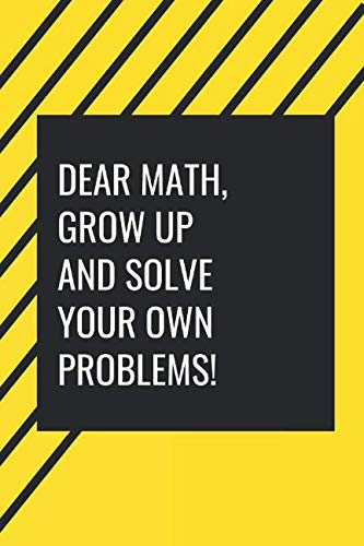 Dear Maths, Grow Up and solve your own problems!: Gag Gift for Back to School season -
