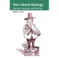 Neo-Liberal Ideology: History, Concepts and Policies