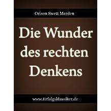 Die Wunder des rechten Denkens (Erfolgsklassiker) (German Edition)