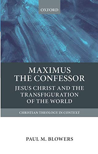 Maximus the Confessor: Jesus Christ and the Transfiguration of the World (Christian Theology in Context)
