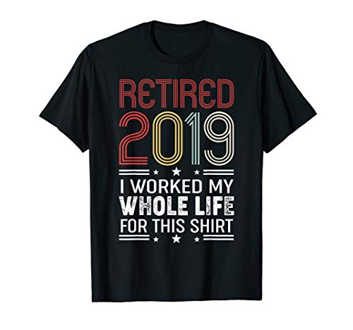 (Retired 2019 Shirt - I Worked My Whole Life For This Shirt)