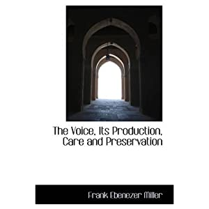 The Voice, Its Production, Care and Preservation