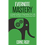 Evernote Mastery:: A Simple Guide to  Organizing Your Life  With the World's # 1 Productivity Tool!