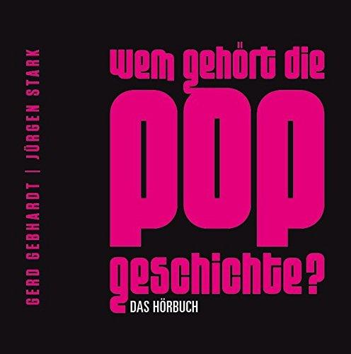 Wem gehört die Popgeschichte? Das Hörbuch (6 CDs)