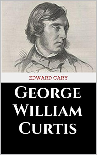 (George William Curtis (American Men of Letters))