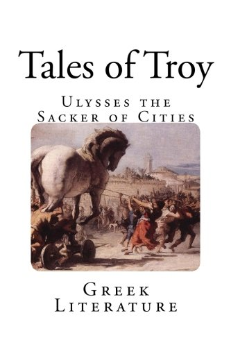 Tales of Troy: Ulysses the Sacker of Cities (Greek Literature)
