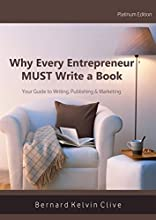 Why Every Entrepreneur Must Write a Book: The Ultimate Guide to Writing, Publishing & Marketing plus Quick & Easy Tips to Becoming a Bestseller