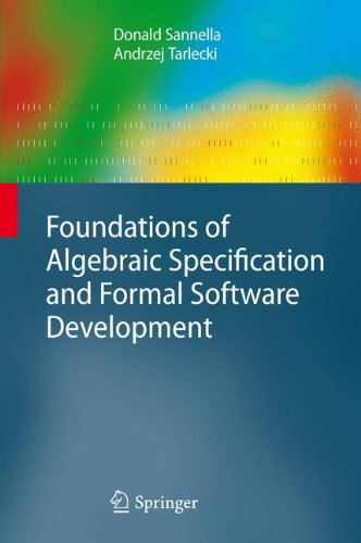 Foundations of Algebraic Specification and Formal Software Development (Monographs in Theoretical Computer Science. An EATCS Series) by Springer