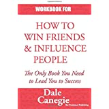 WORKBOOK FOR HOW TO WIN FRIENDS AND INFLUENCE PEOPLE: PRACTICE WORKBOOK FOR HOW TO WIN FRIENDS AND INFLUENCE PEOPLE BY DALE C