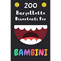 200 Barzellette Divertenti Per Bambini: Per 5-12 anni
