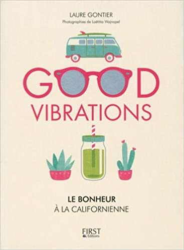 Good vibrations, le bonheur à la californienne - Laure GONTIER (2017) sur Bookys