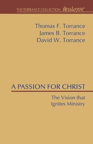Download A Passion for Christ: The Vision that Ignites Ministry (Torrance Collection) PDF