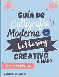 Guía de Caligrafía Moderna y Lettering Creativo a mano para principiantes: Aprende lettering y caligrafía. Cuaderno con Ejercicios para principiantes, con tips y páginas de práctica