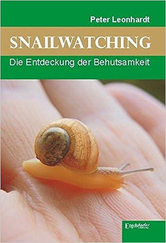 Snailwatching. Die Entdeckung der Behutsamkeit: Amazon.de: Peter ...