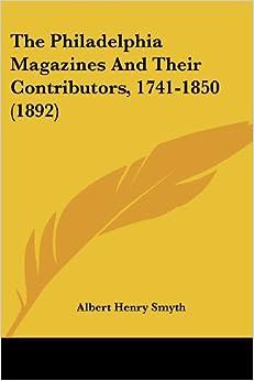 The Philadelphia Magazines And Their Contributors, 1741-1850 (1892)