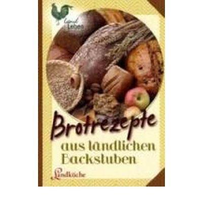 Brotrezepte aus l?ndlichen Backstuben. Landk?che (Landleben) (Hardback)(German) - Common