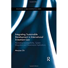 Integrating Sustainable Development in International Investment Law: Normative Incompatibility, System Integration and Governance Implications (Routledge Global Cooperation Series)
