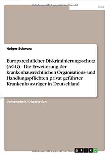 Europarechtlicher Diskriminierungsschutz (AGG) - Die Erweiterung der krankenhausrechtlichen Organisations- und Handlungspflichten privat geführter Krankenhausträger in Deutschland