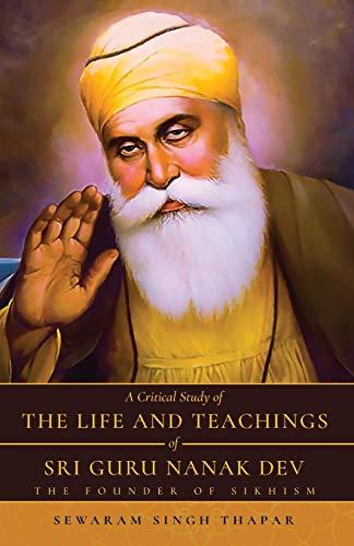 A Critical Study of The Life and Teachings of Sri Guru Nanak Dev (Life History Of Guru Nanak Dev Ji)