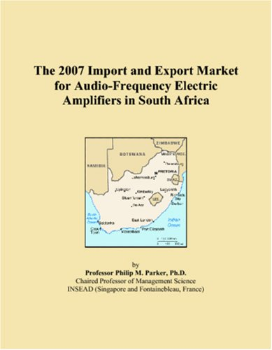 The 2007 Import and Export Market for Audio-Frequency Electric Amplifiers in South Africa by ICON Group International, Inc