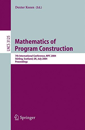 Mathematics of Program Construction: 7th International Conference, MPC 2004, Stirling, Scotland, UK, July 12-14, 2004, Proceedings (Lecture Notes in Computer Science) by Dexter Kozen