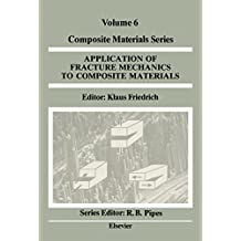 Application of Fracture Mechanics to Composite Materials (Composite Materials Series Book 6)