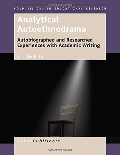 Download Analytical Autoethnodrama: Autobiographed and Researched Experiences with Academic Writing (Bold Visions in Educational Research) pdf
