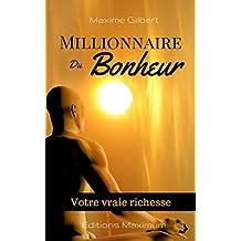 Millionnaire du bonheur: Votre seule vraie richesse le bonheur (Collection Bonheur t. 1) (French Edition)