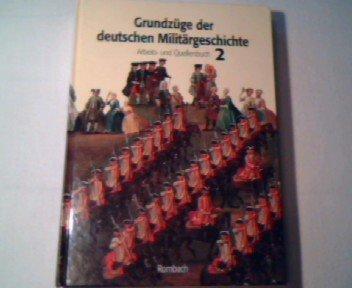 Grundzüge der deutschen Militärgeschichte: Band 1: Historischer Überblick. Band 2: Arbeits- und Quellenbuch