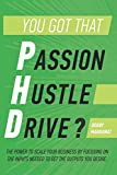 img - for You got that P.h.D.?: The power to scale your business by focusing on the inputs needed to get the outputs you desire. book / textbook / text book