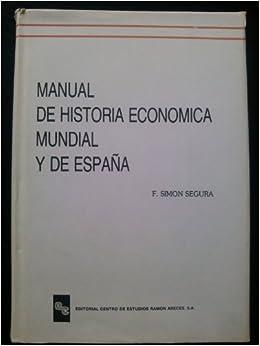 Manual De Historia Economica Mundial Y De España: Amazon.es: SIMÓN SEGURA, FRANCISCO: Libros
