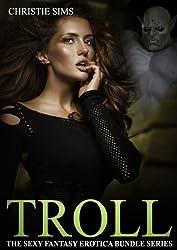 Troll: The Sexy Fantasy Erotica Story Bundle Series (An Erotic Story Bundle Featuring 3 Troll Stories)