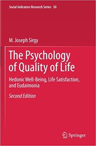 Book The Psychology of Quality of Life: Hedonic Well-Being, Life Satisfaction, and Eudaimonia (Social Indicators Research Series) by Joseph Sirgy (2014-07-18)