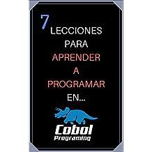 Curso de Supervivencia de Programación COBOL: 7 Lecciones Para Aprender A Programar COBOL (Aprendiendo a programar nº 1) (Spanish Edition)