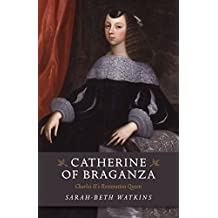 Catherine of Braganza: Charles II's Restoration Queen