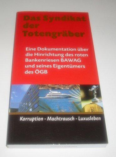 Das Syndikat der Totengräber: Eine Dokumentation über die Hinrichtung des roten Bankenriesen BAWAG und seinen Eigentümer ÖGB