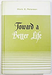 Toward a Better Life av Mark E. Petersen