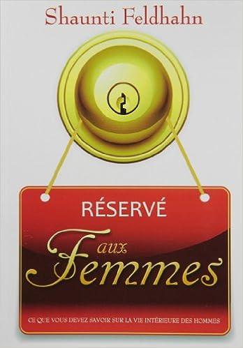 Livre gratuits en ligne Réservé aux femmes ce que vous devez savoir sur la vie intérieure pdf, epub