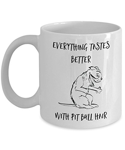 Everything Tastes Better With Pit Bull Hair Mug - Pit Bull Gifts - 11oz Pit Bull Cup - Pit Bull Coffee Mug