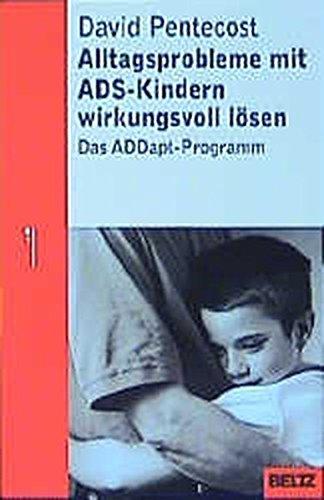 Alltagsprobleme mit ADS-Kindern wirkungsvoll lösen: Das ADDapt-Programm
