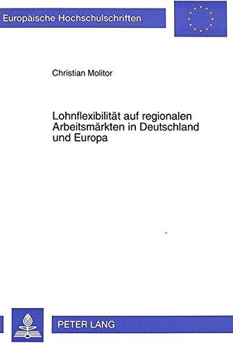 Lohnflexibilität auf regionalen Arbeitsmärkten in Deutschland und Europa: Zur Durchführbarkeit der tarifpolitischen Strategie regionaler ... Universitaires Européennes) (German Edition)