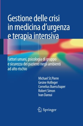 Gestione delle crisi in medicina d'urgenza e terapia intensiva: Fattori umani, psicologia di gruppo e sicurezza dei pazienti negli ambienti ad alto rischio (Italian Edition) PDF