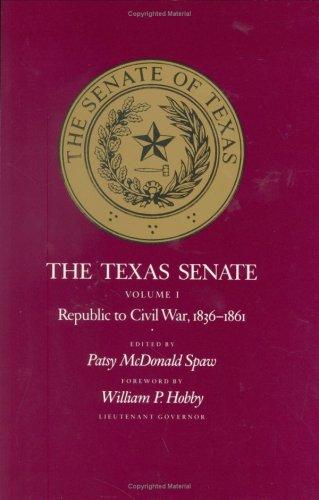 The Texas Senate, Volume I: Republic to Civil War, 1836-1861