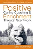 Positive Canine Coaching and Enrichment Through Scentwork: A Mission Possible Guidebook