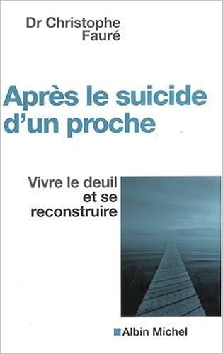 Après le suicide d'un proche : vivre le deuil et se reconstruire - Christophe Fauré