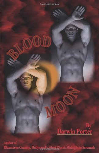 Blood Moon-The Erotic Thriller: A Novel about Power, Money, Sex, Brutality, Love, Religion, and Obsession. by Darwin Porter