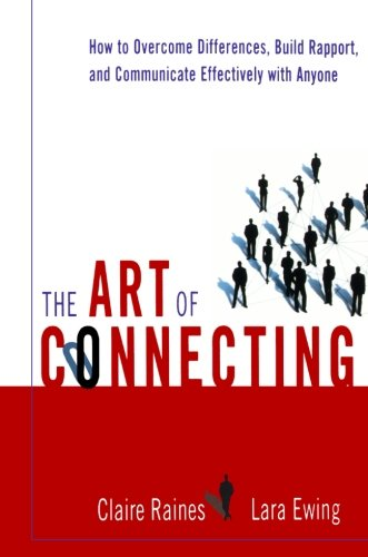 The Art of Connecting: How to Overcome Differences, Build Rapport, and Communicate Effectively with Anyone