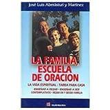 La Familia, Escuela De Oracion / The Family, School of Prayer: La Vida Espiritual: Tarea Para Casa / Spiritual Life: Homework for the House