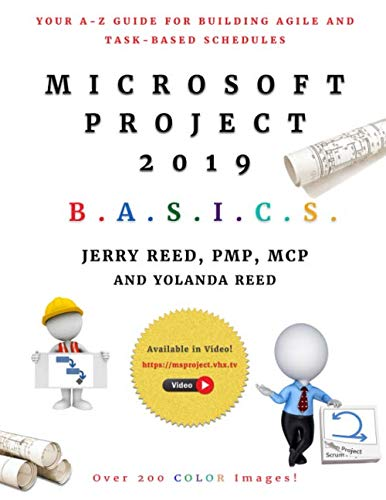 Microsoft Project 2019 B.A.S.I.C.S.: Your A-Z Guide for Building Agile and Task-Based Schedules (Microsoft Project Scheduling)